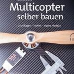 Multicopter selber bauen (edition Make:): Grundlagen - Technik - eigene Modelle kaufen