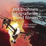 Mit Drohnen fotografieren und filmen: Das Praxisbuch für Einsteiger